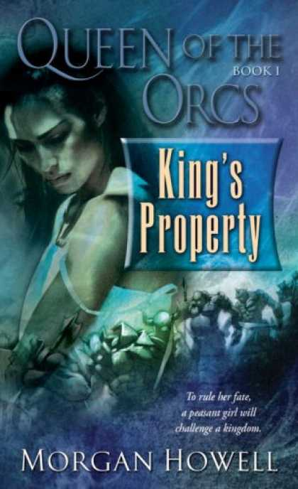 Bestselling Sci-Fi/ Fantasy (2007) - Queen of the Orcs: King's Property (Queen of the Orcs) by Morgan Howell