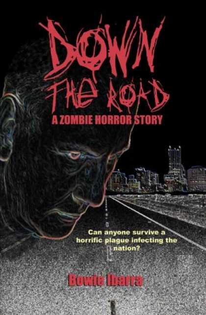 Bestselling Sci-Fi/ Fantasy (2007) - Down the Road: A Zombie Horror Story (Special Edition) by Bowie Ibarra