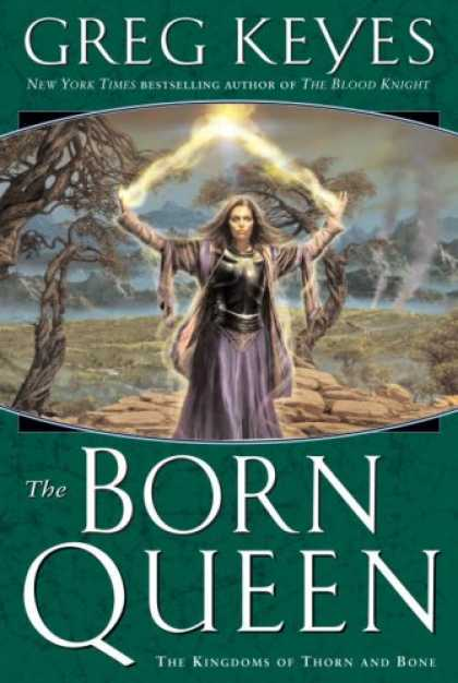 Bestselling Sci-Fi/ Fantasy (2007) - The Born Queen (Kingdoms of Thorn and Bone, Book 4) by Greg Keyes