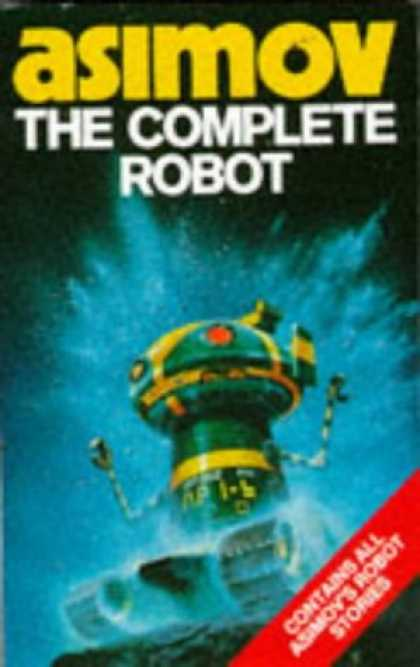 Bestselling Sci-Fi/ Fantasy (2007) - The Complete Robot (Robot Series) by Isaac Asimov