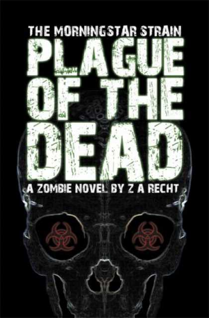 Bestselling Sci-Fi/ Fantasy (2007) - Plague of the Dead (The Morningstar Strain) by Z. A. Recht