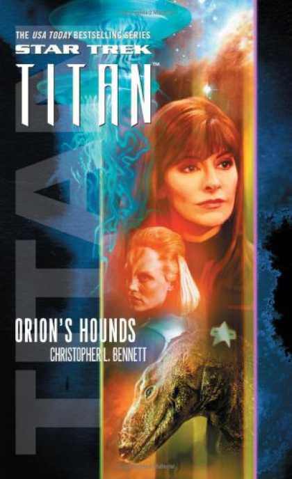 Bestselling Sci-Fi/ Fantasy (2007) - Titan, Book Three: Orion's Hounds (Star Trek, the Next Generation) by Christophe