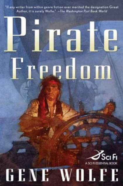 Bestselling Sci-Fi/ Fantasy (2007) - Pirate Freedom (Sci Fi Essential Books) by Gene Wolfe