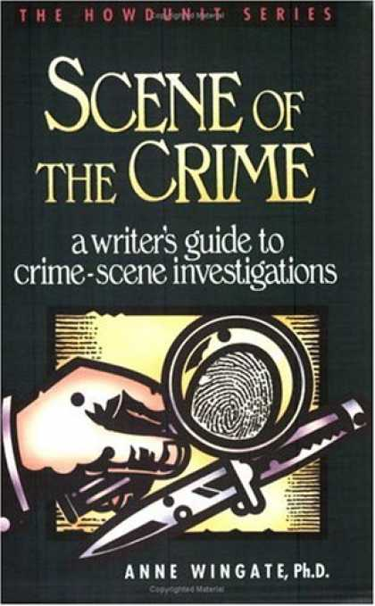 Bestselling Sci-Fi/ Fantasy (2007) - Scene of the Crime: A Writer's Guide to Crime-Scene Investigations (Howdunit Ser