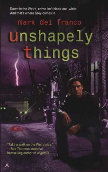Bestselling Sci-Fi/ Fantasy (2007) - Unshapely Things by Mark Del Franco