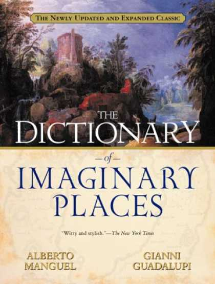 Bestselling Sci-Fi/ Fantasy (2007) - The Dictionary of Imaginary Places: The Newly Updated and Expanded Classic by Al