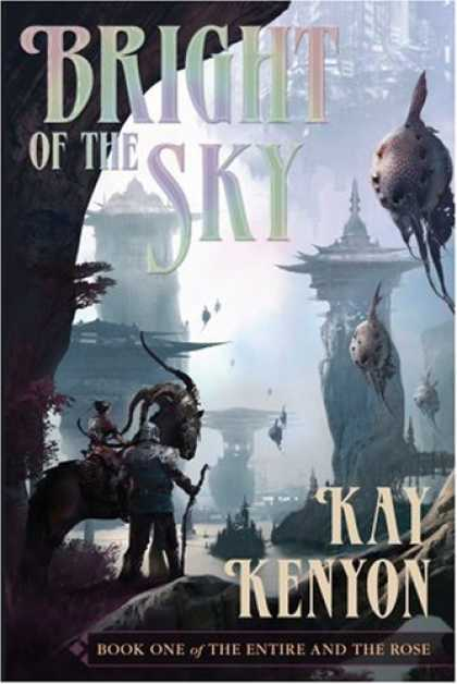 Bestselling Sci-Fi/ Fantasy (2007) - Bright of the Sky: Entire and the Rose: Book 1 by Kay Kenyon
