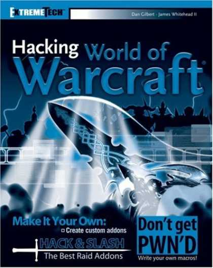 Bestselling Sci-Fi/ Fantasy (2007) - Hacking World of Warcraft (ExtremeTech) by Daniel Gilbert