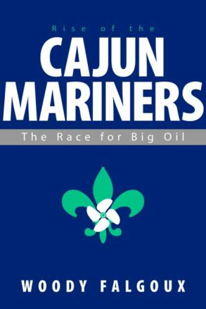 Bestselling Sci-Fi/ Fantasy (2007) - Rise of the Cajun Mariners: The Race for Big Oil by Woody Falgoux