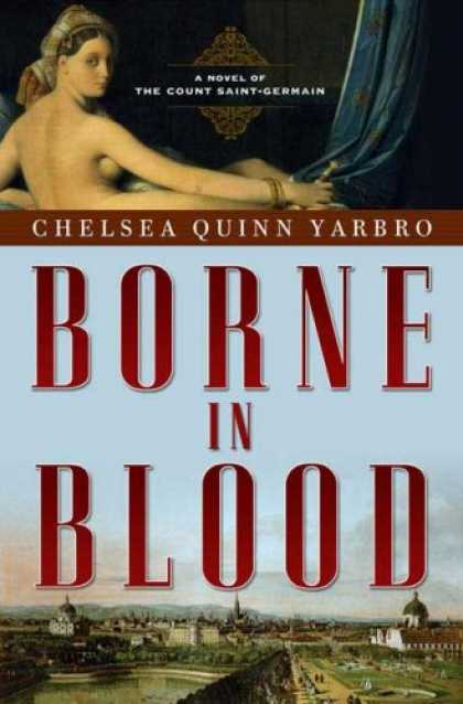 Bestselling Sci-Fi/ Fantasy (2007) - Borne in Blood: A Novel of the Count Saint-Germain (St. Germain) by Chelsea Quin