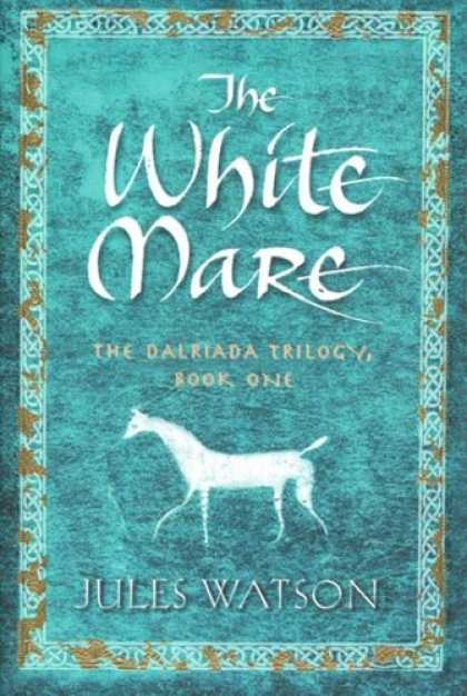 Bestselling Sci-Fi/ Fantasy (2007) - The White Mare: The Dalraida Trilogy, Book One (The Dalriada Trilogy) by Jules W