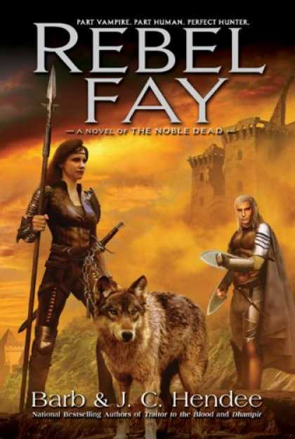 Bestselling Sci-Fi/ Fantasy (2007) - Rebel Fay (The Noble Dead) by Barb Hendee