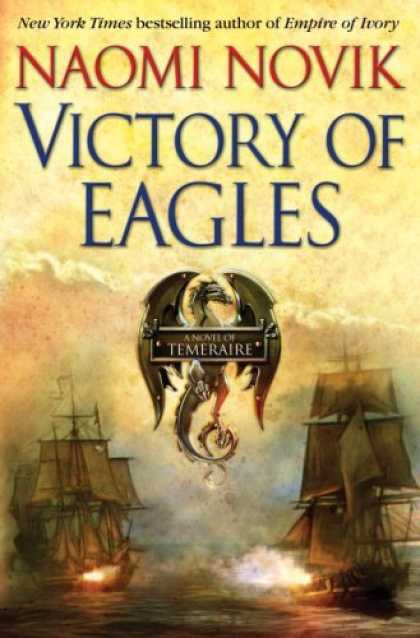 Bestselling Sci-Fi/ Fantasy (2008) - Victory of Eagles (Temeraire, Book 5) by Naomi Novik