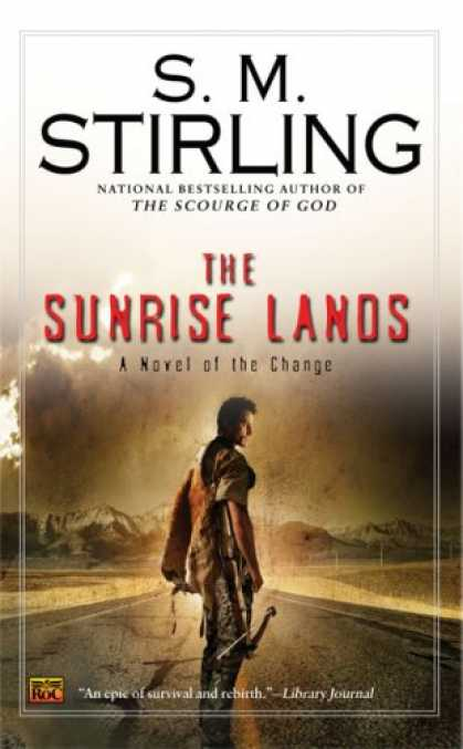 Bestselling Sci-Fi/ Fantasy (2008) - The Sunrise Lands: A Novel of the Change (Change Series) by S.M. Stirling