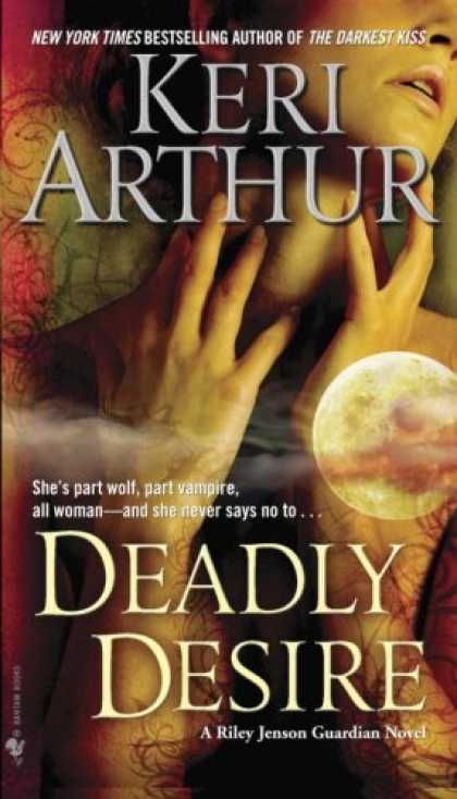 Bestselling Sci-Fi/ Fantasy (2008) - Deadly Desire (Riley Jensen, Guardian, Book 7) by Keri Arthur