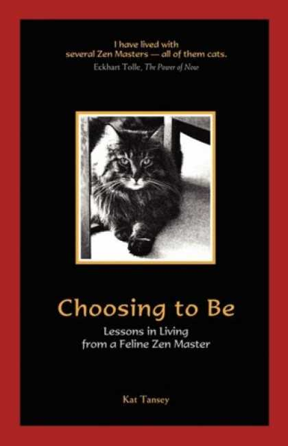Bestselling Sci-Fi/ Fantasy (2008) - Choosing to Be: Lessons in Living from a Feline Zen Master by Kat Tansey