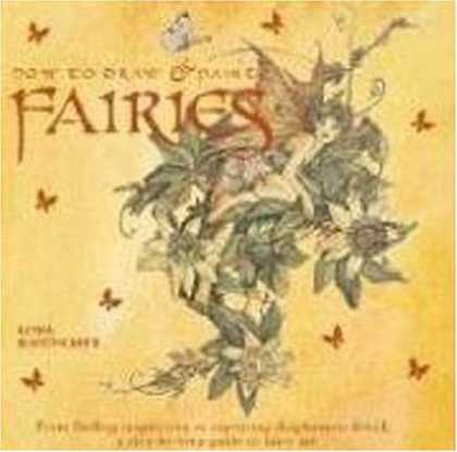 Bestselling Sci-Fi/ Fantasy (2008) - How to Draw and Paint Fairies: From Finding Inspiration to Capturing Diaphanous