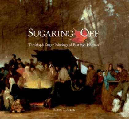 Books About Art - Sugaring Off: The Maple Sugar Paintings of Eastman Johnson (Clark Art Institute)
