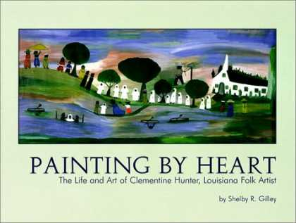 Books About Art - Painting by Heart : The Life and Art of Clementine Hunter, Louisiana Folk Artist