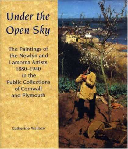 Books About Art - Under the Open Sky: The Paintings of the Newlyn and Lamorna Artists 1880-1940 in