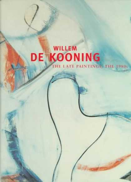 Books About Art - Willem De Kooning: The Late Paintings, the 1980s