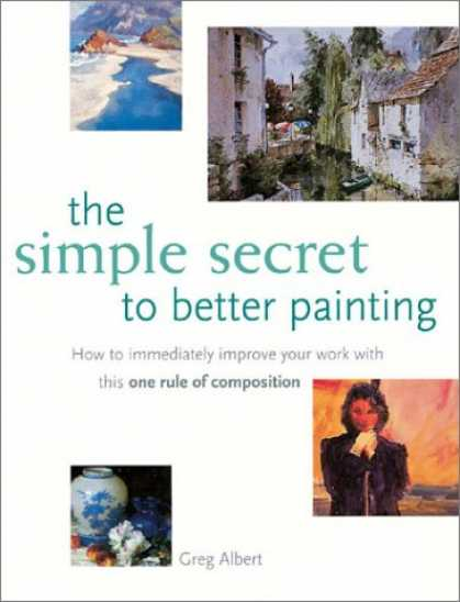Books About Art - The Simple Secret to Better Painting: How to Immediately Improve Your Work with
