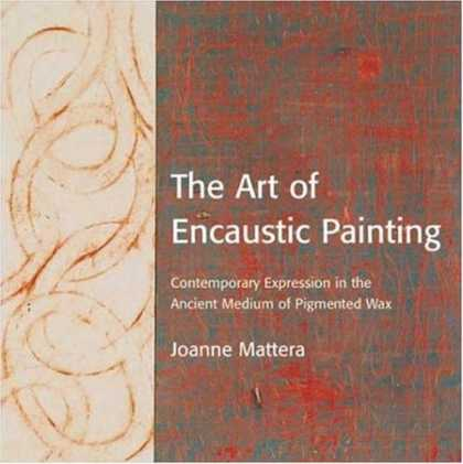 Books About Art - The Art of Encaustic Painting: Contemporary Expression in the Ancient Medium of