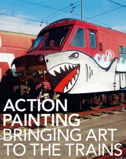 Books About Art - Action Painting: Bringing Art to the Trains