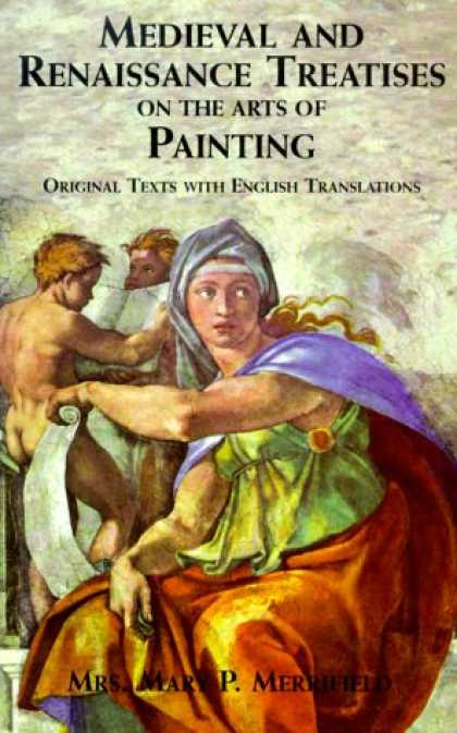 Books About Art - Medieval and Renaissance Treatises on the Arts of Painting: Original Texts with
