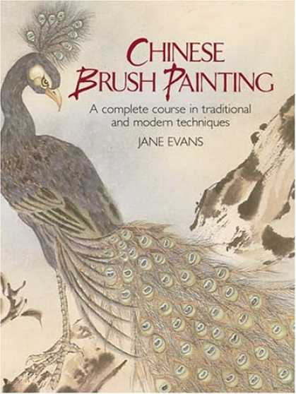Books About Art - Chinese Brush Painting: A Complete Course in Traditional and Modern Techniques (