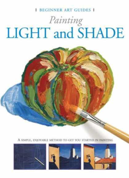 Books About Art - Painting Light and Shade: A Simple, Enjoyable Method to Get You Started in Paint