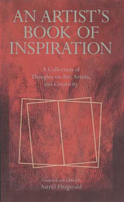 Books About Art - An Artist's Book of Inspiration: A Collection of Thoughts on Art, Artists, Creat