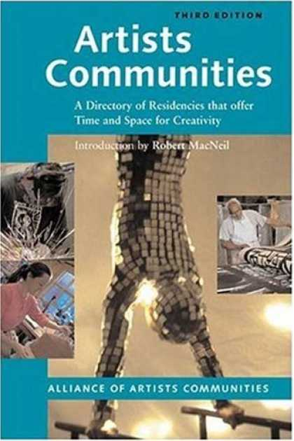 Books About Art - Artists Communities: A Directory of Residencies that Offer time and Space for Cr