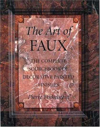 Books About Art - The Art of Faux: The Complete Sourcebook of Decorative Painted Finishes (Crafts