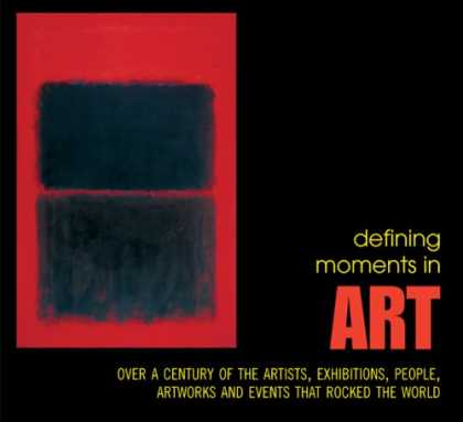 Books About Art - Defining Moments in Art: Over a Century of the Greatest Artists, Exhibitions, Pe