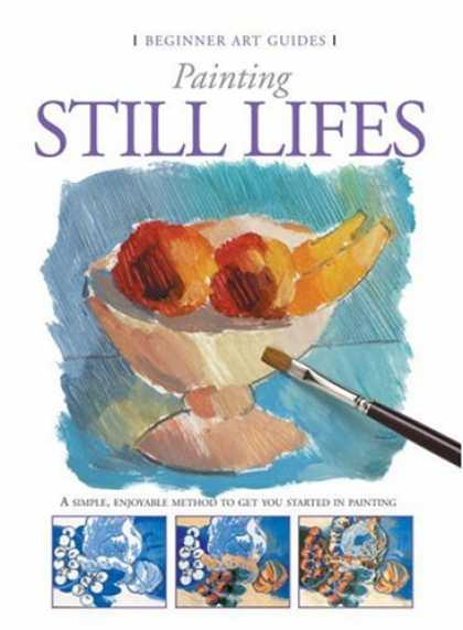 Books About Art - Painting Still Lifes (Beginner Art Guides)
