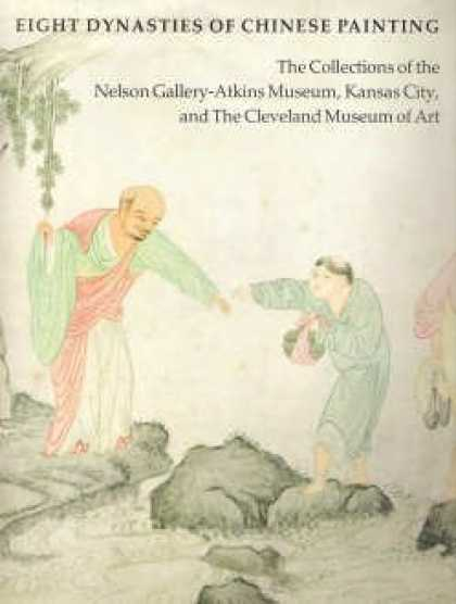Books About Art - Eight Dynasties of Chinese Painting: The Collections of the Nelson Gallery-Atkin