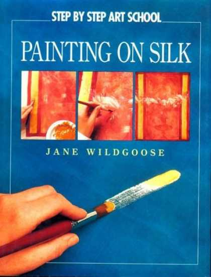 Books About Art - Painting on Silk (Step By Step Art School)