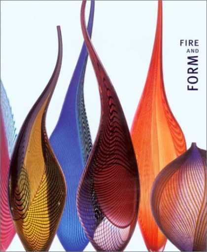 Books About Art - Fire and Form: The Art of Contemporary Glass
