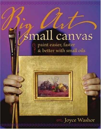 Books About Art - Big Art, Small Canvas: Paint Easier, Faster and Better with Small Oils
