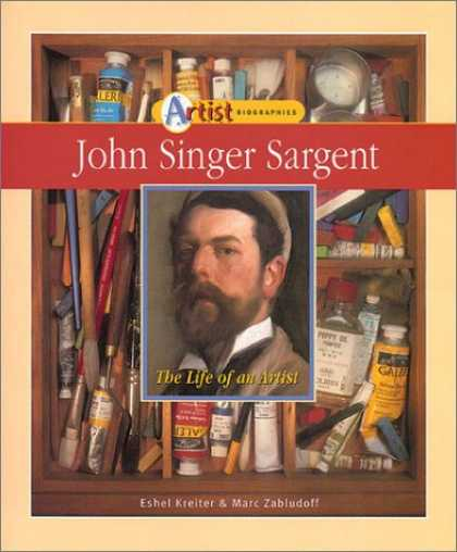 Books About Art - John Singer Sargent: The Life of an Artist (Artist Biographies)