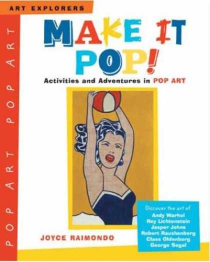 Books About Art - Make it Pop!: Activities and Adventures in Pop Art (Art Explorers)