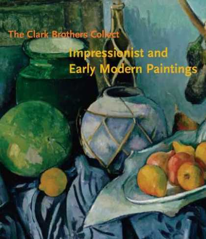 Books About Art - The Clark Brothers Collect: Impressionist and Early Modern Paintings (Clark Art
