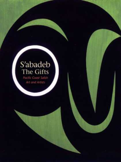 Books About Art - S'abadeb, The Gifts: Pacific Coast Salish Art and Artists