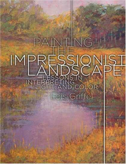 Books About Art - Painting the Impressionist Landscape: Lessons in Interpreting Light and Color