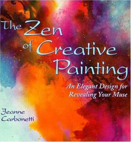 Books About Art - The Zen of Creative Painting: An Elegant Design for Revealing Your Muse (Practic