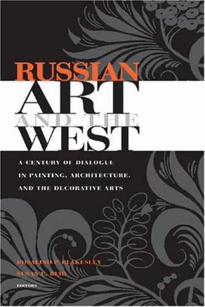 Books About Art - Russian Art And the West: A Century of Dialogue in Painting, Architecture, And t