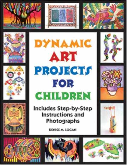 Books About Art - Dynamic Art Projects for Children: Includes Step-by-step Instructions And Photog