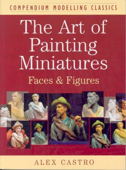 Books About Art - ART OF PAINTING MINIATURES: Faces and Figures (Compendium Modelling Classics)