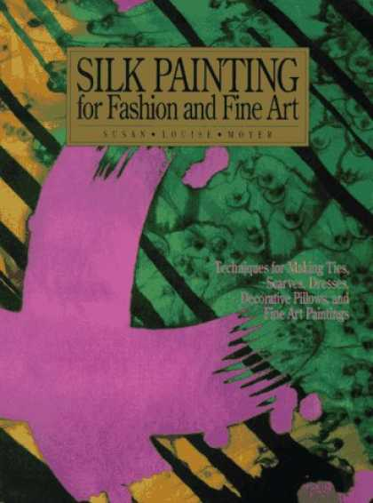 "Books About Art - Silk Painting for Fashion and Fine Art: ""Techniques for Making Ties, Scarves, Dr"